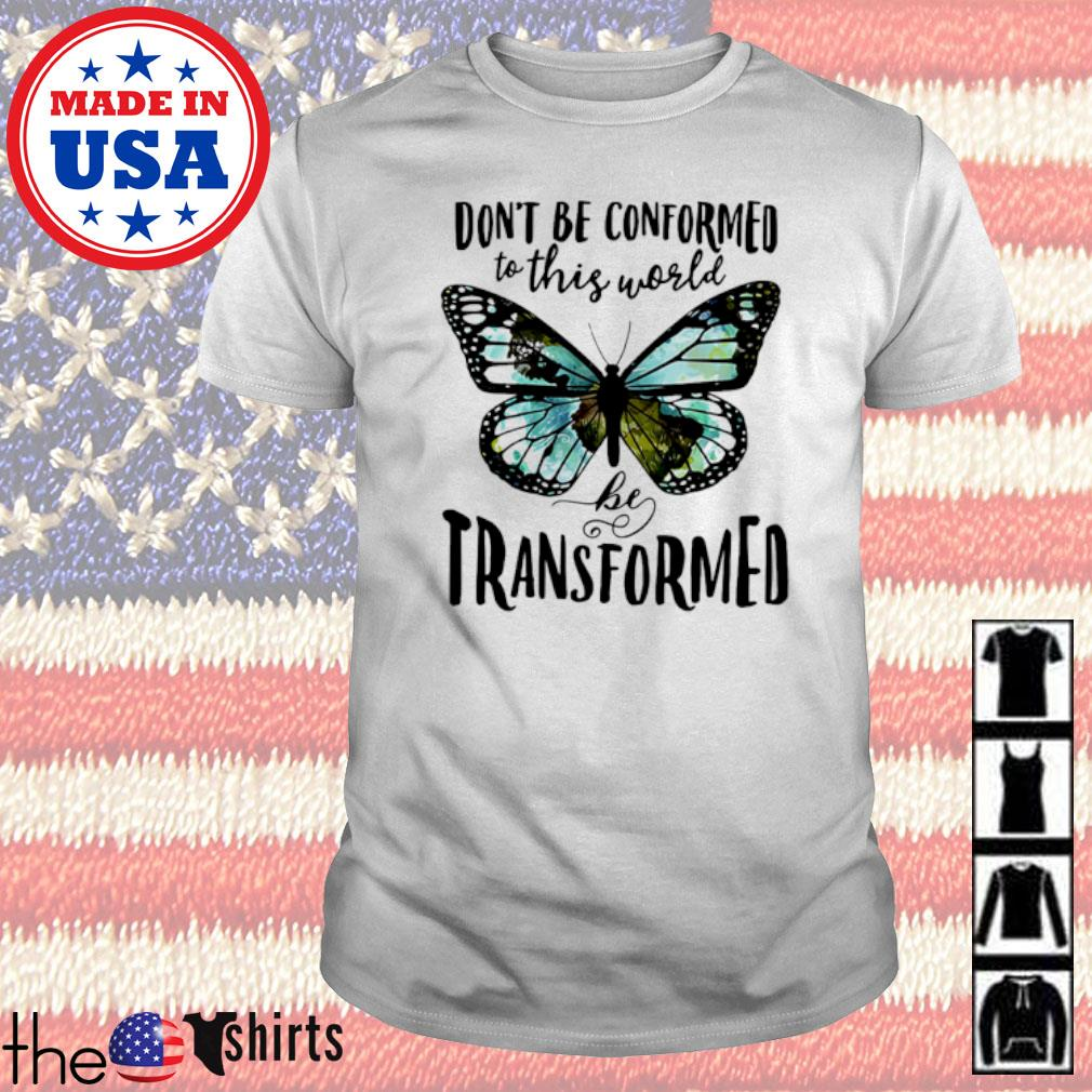 Don't be conformed to this world be transformed shirt