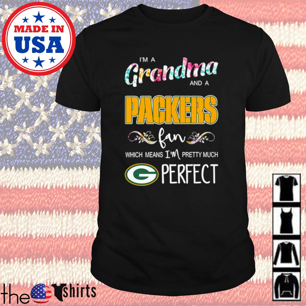 Floral I'm a grandma and a Packers fan which means I'm pretty much perfect shirt