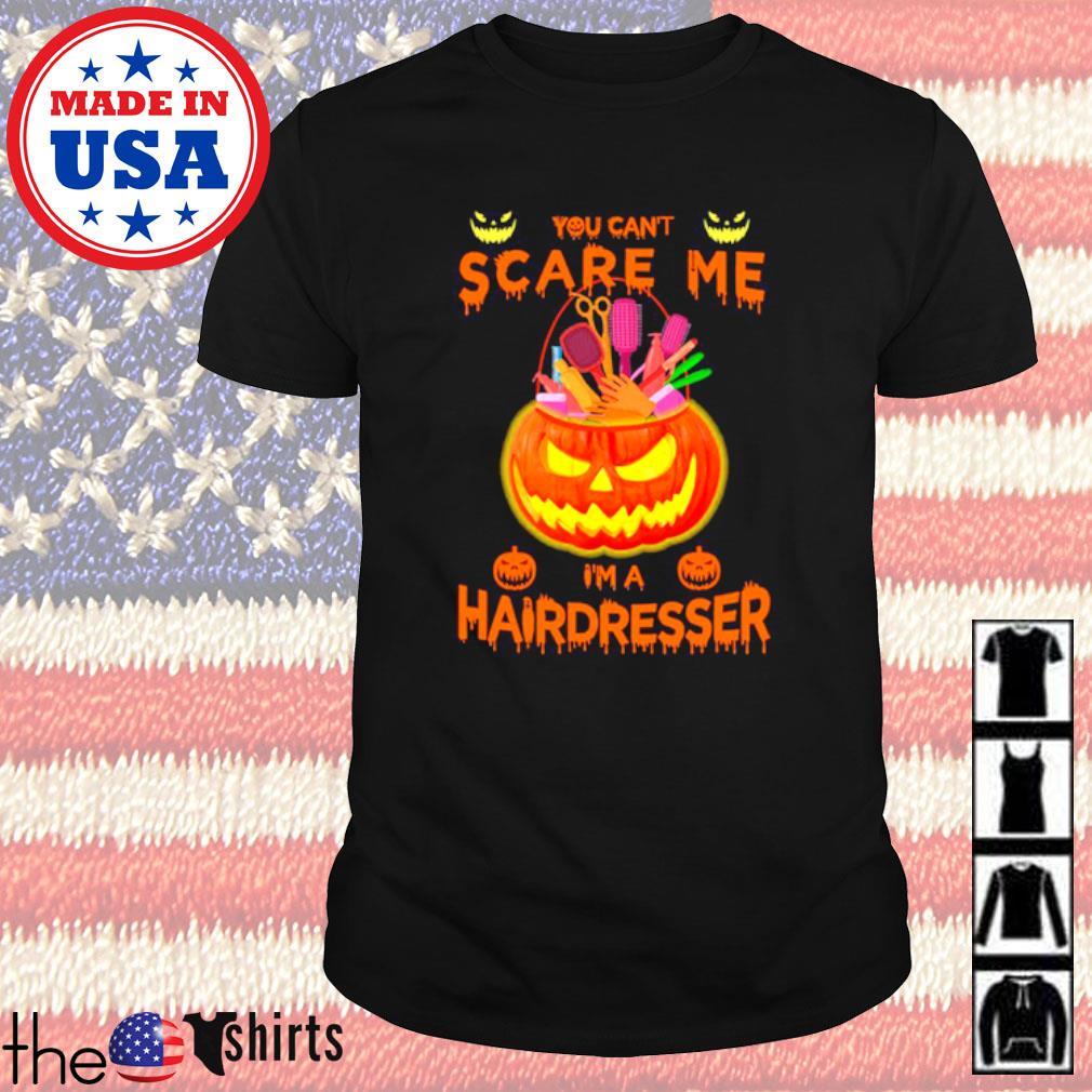 Halloween Pumpkins You can't scare me I'm a hairdresser shirt