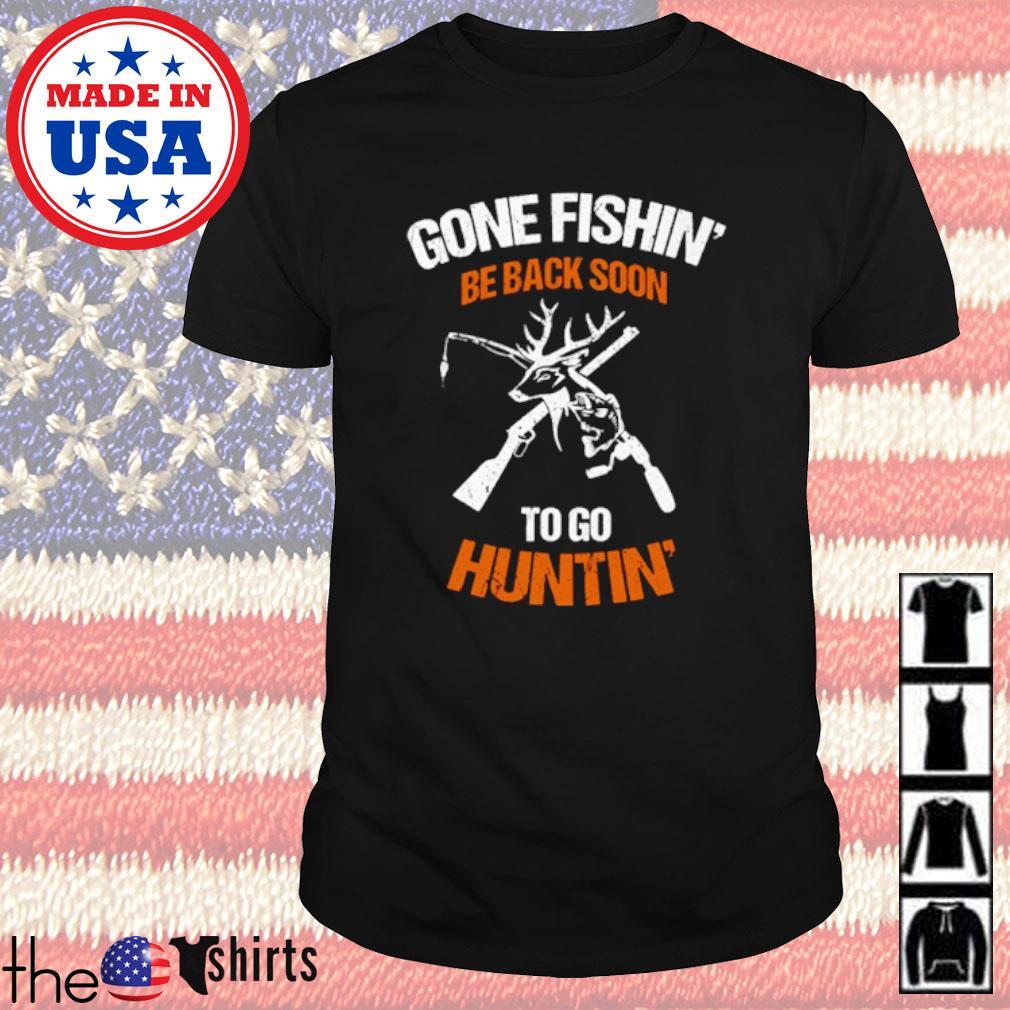 Hunter Gone fishin' be back soon to go huntin' shirt