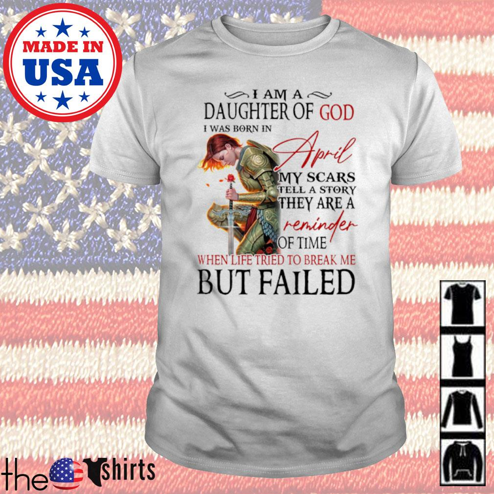 I am a daughter of God I was born in April reminder of time but failed shirt