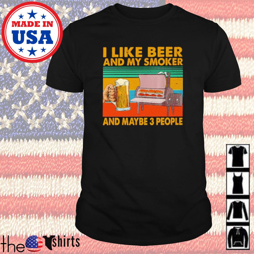 I like beer and my smoker and maybe 3 people vintage shirt