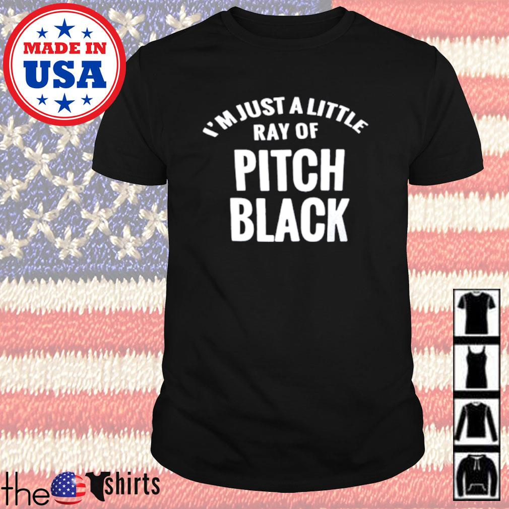 I'm just a little ray of pitch black shirt