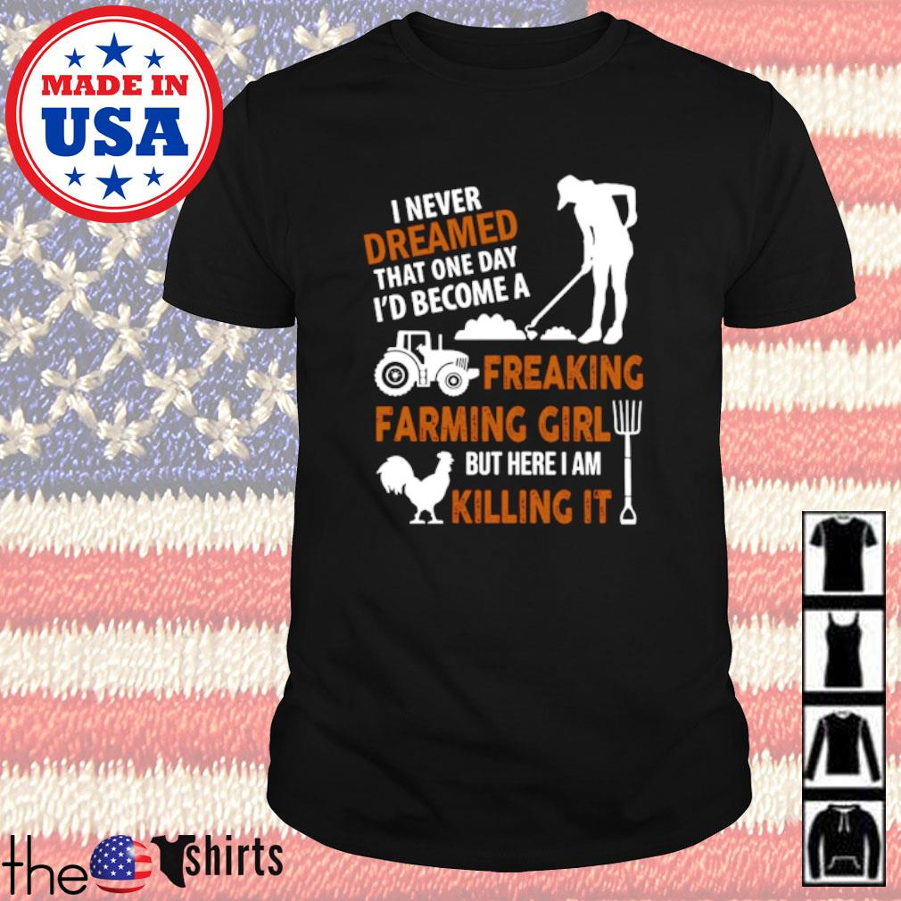 I never dreamed that one day freaking farming girl but here I am killing it shirt