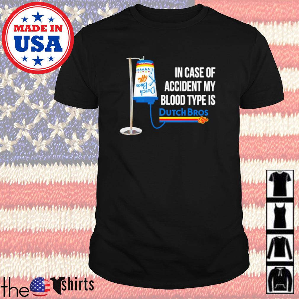 In case of accident my blood type is Dutch Bros Coffee shirt