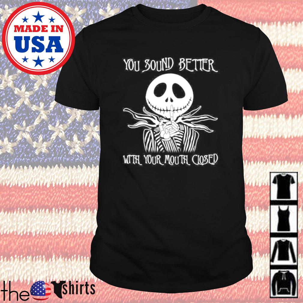 Jack Skellington you sound better with your mouth closed shirt
