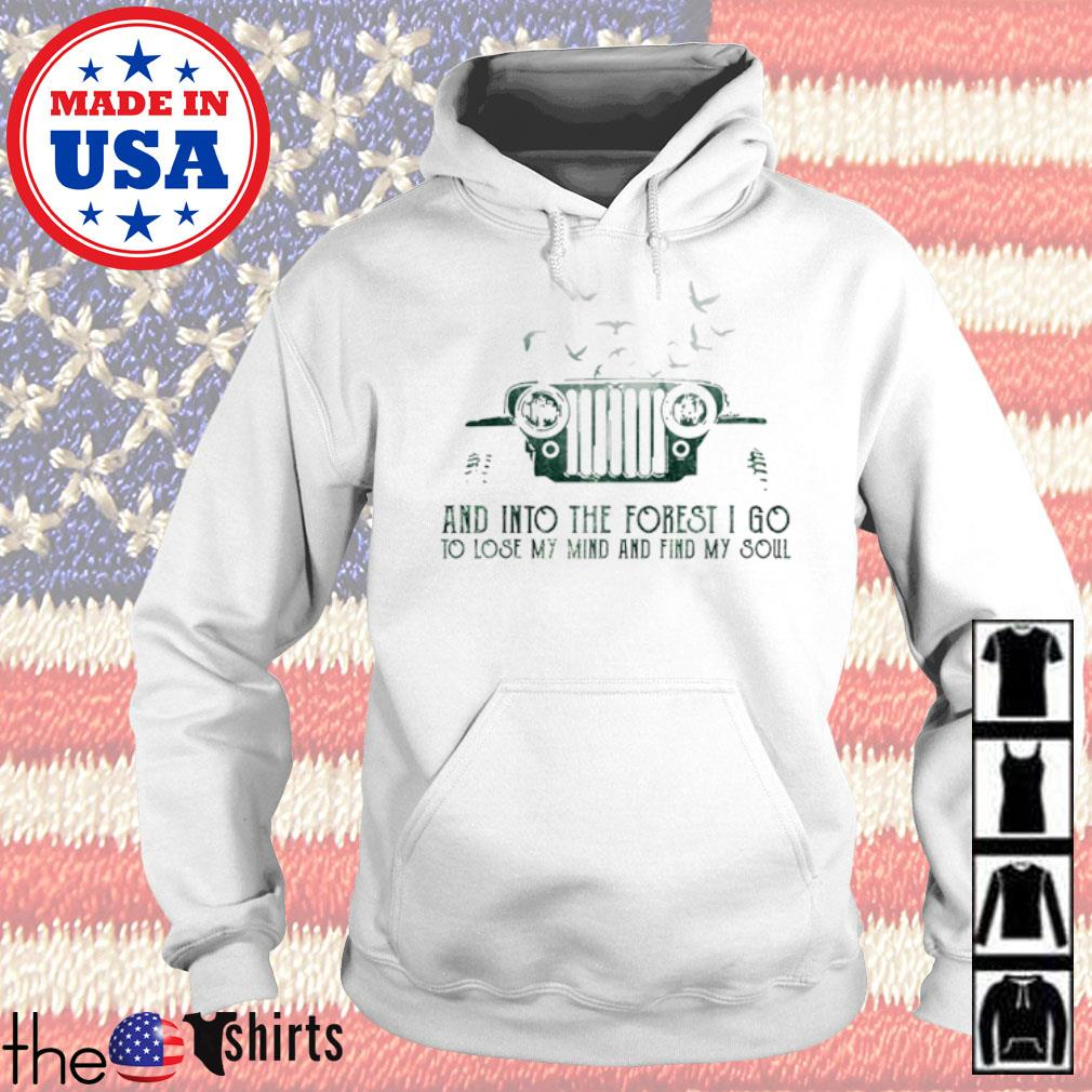 Jeep and into the forest I go to lose my mind and find my soul s Hoodie White