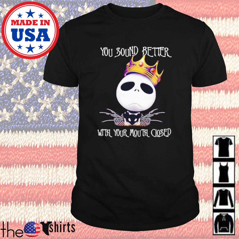 King Jack Skellington you sound better with your mouth closed shirt