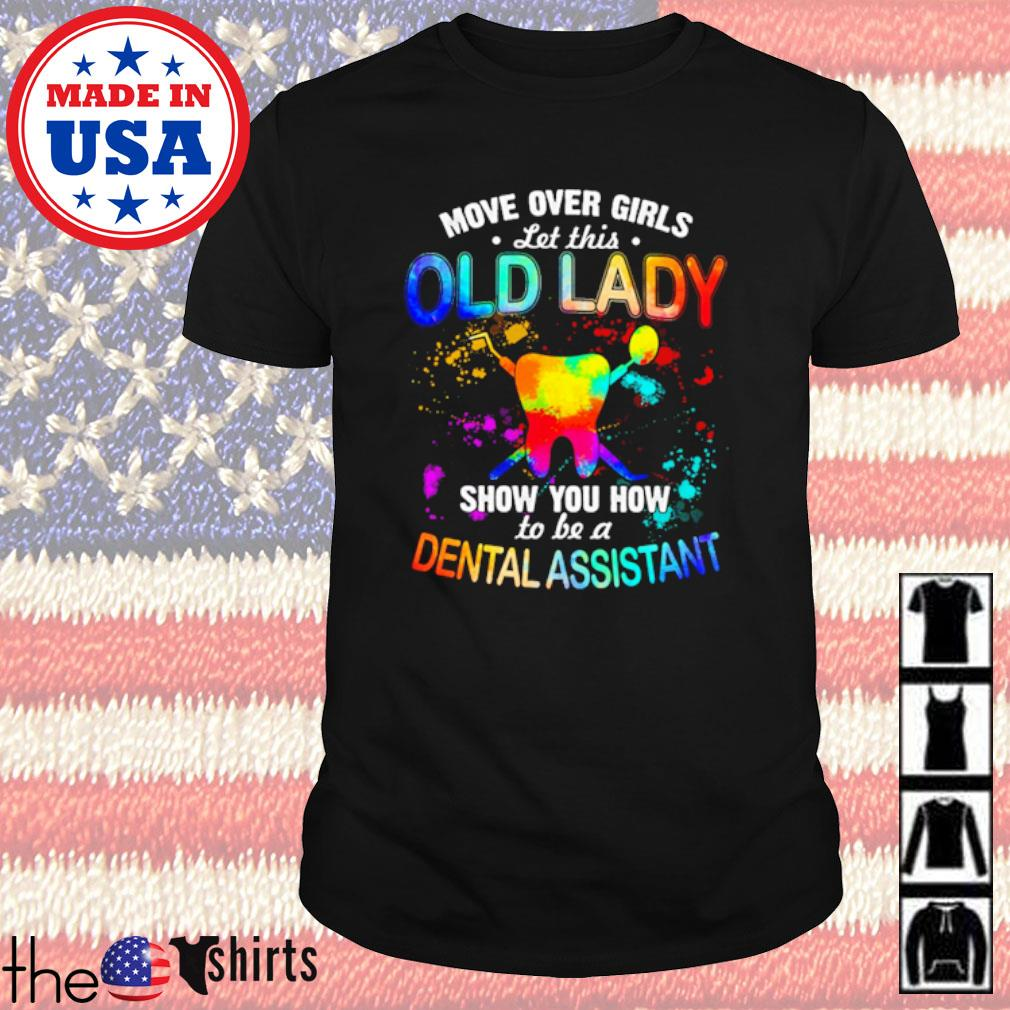 LGBT Move over girls let this old lady show you how to be a dental assistant shirt
