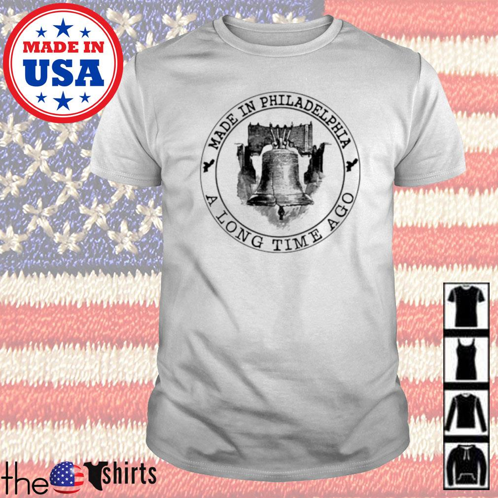 Made in Philadelphia a long time ago shirt