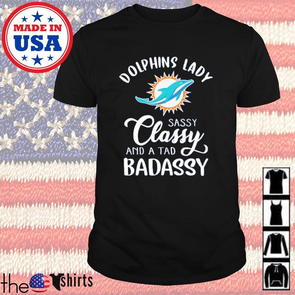 Miami Dolphins lady sassy classy and a tad badassy shirt