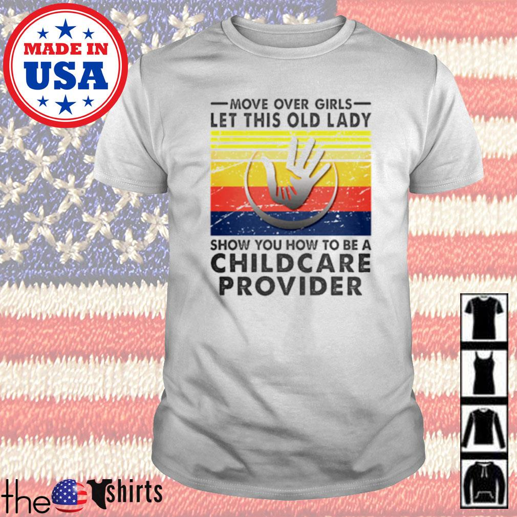 Move over girls let this old lady show you how to be a Childcare Provider vintage shirt