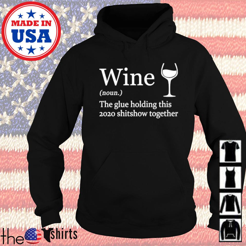 Official Wine the glue holding this 2020 shitshow together s Hoodie Black