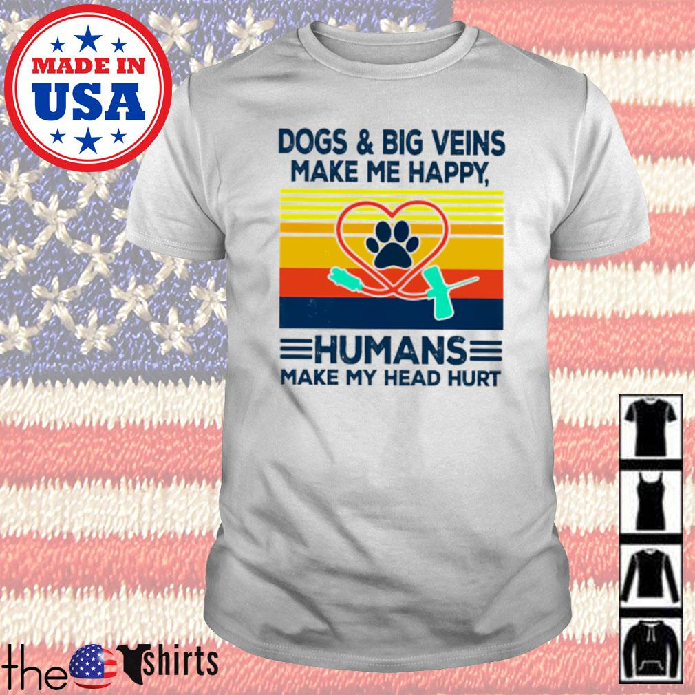 Phlebotomy dogs and big veins make me happy humans make my head hurt vintage shirt