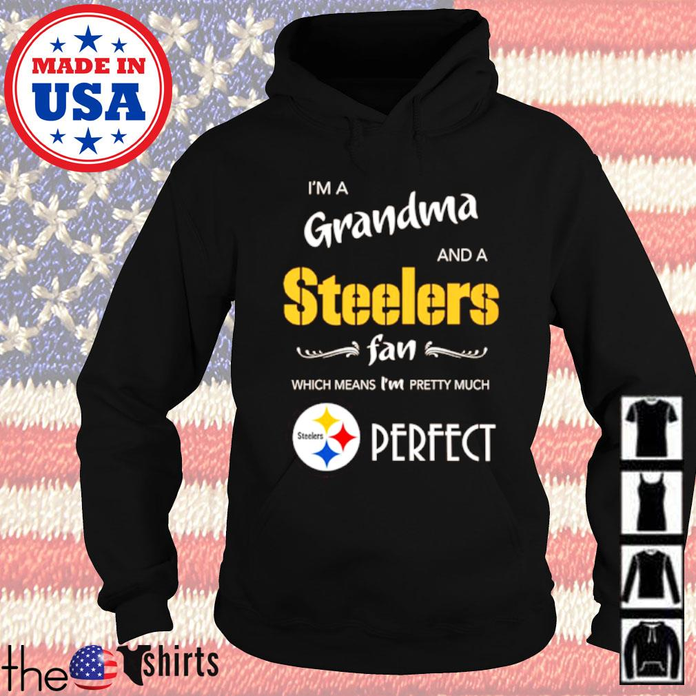 Pittsburgh Steelers I'm a grandma and a Steelers fan which means I'm pretty much perfect s Hoodie Black