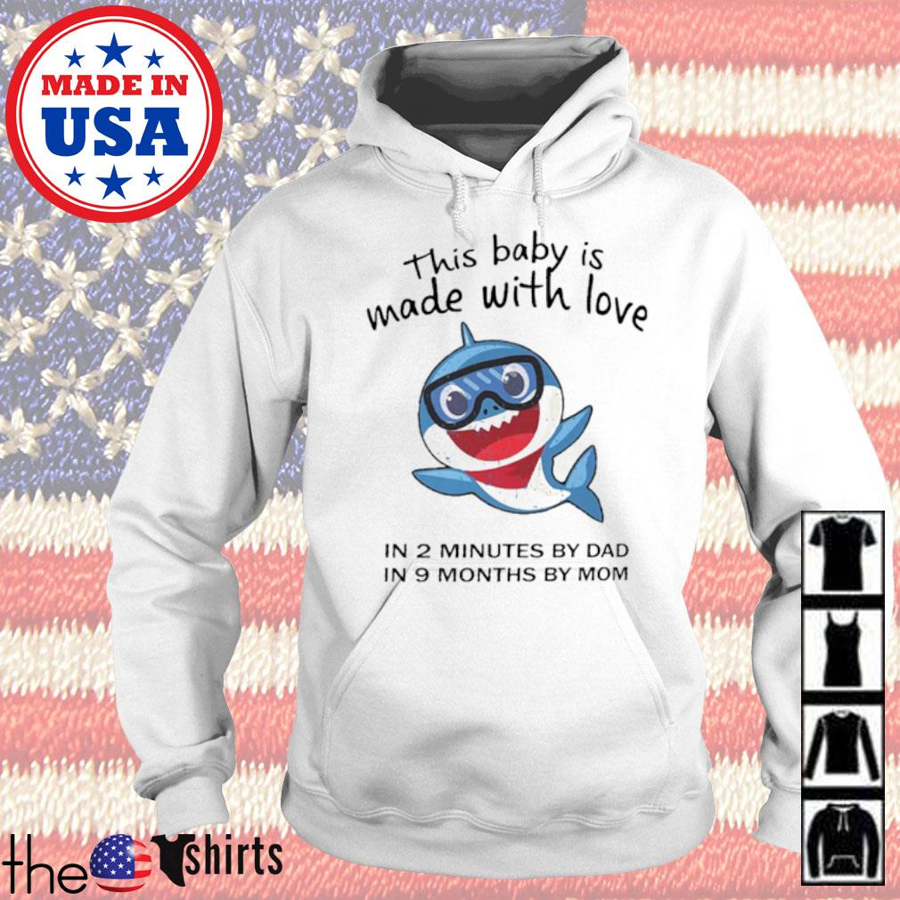 Shark this baby is made with love in 2 minutes by dad in 9 months by mom s Hoodie White