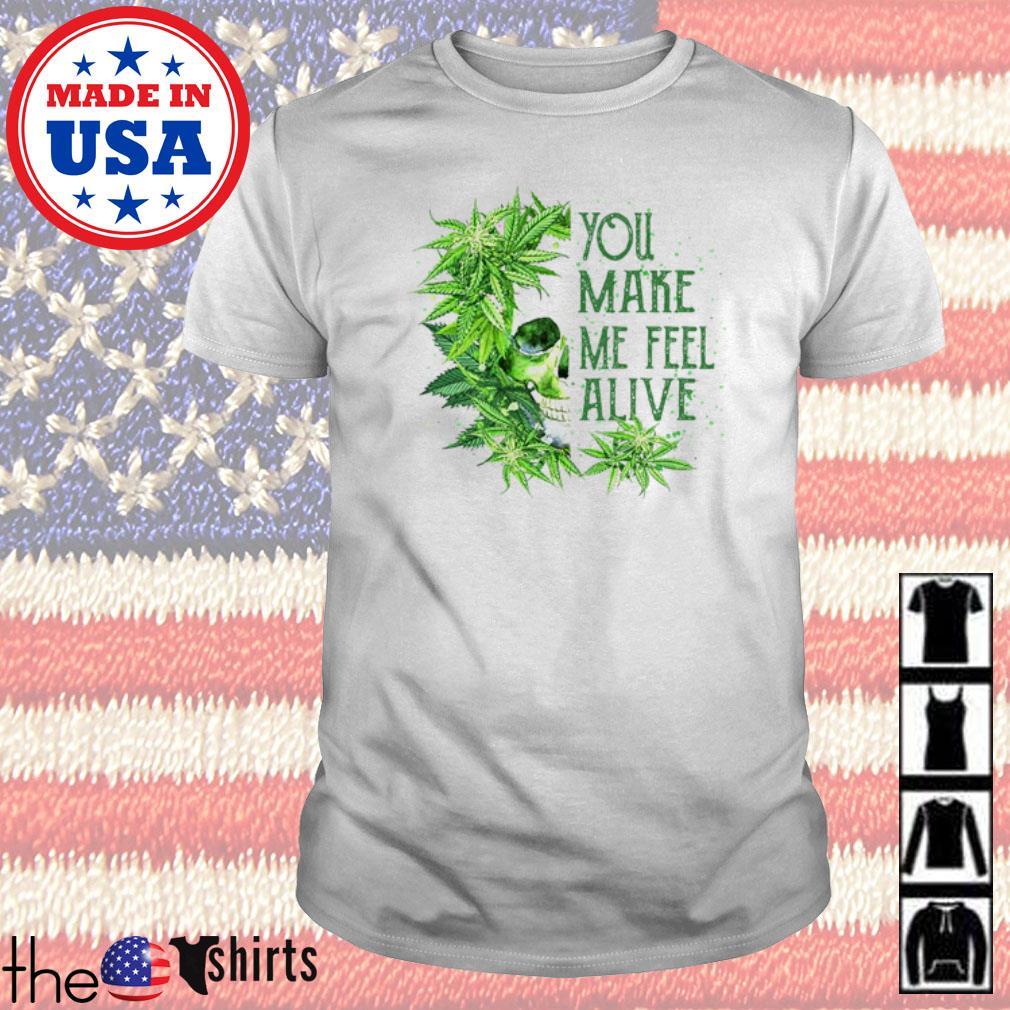 Skull Cannabis you make me feel alive shirt
