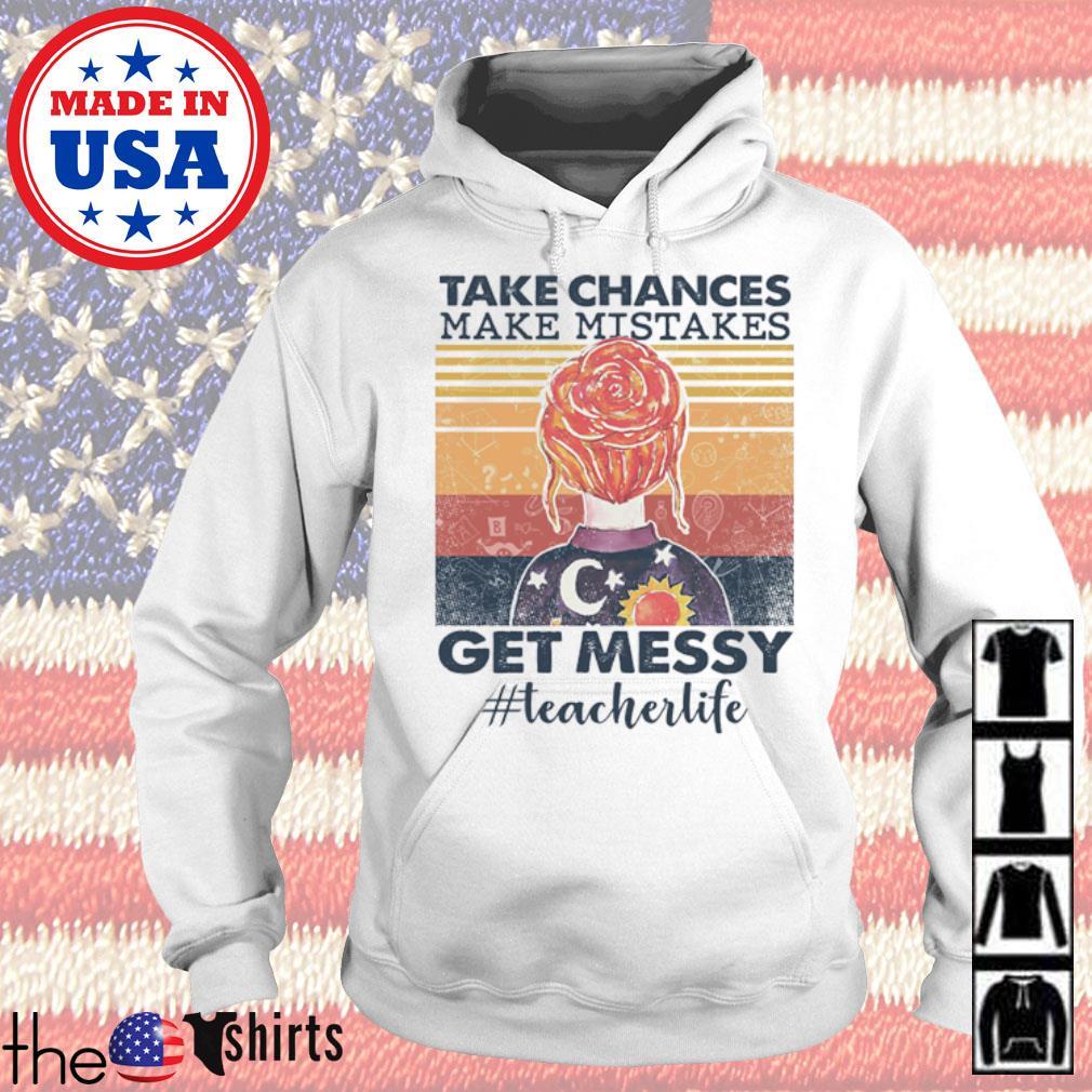 Take chances make mistakes get messy #teacherlife vintage s Hoodie White