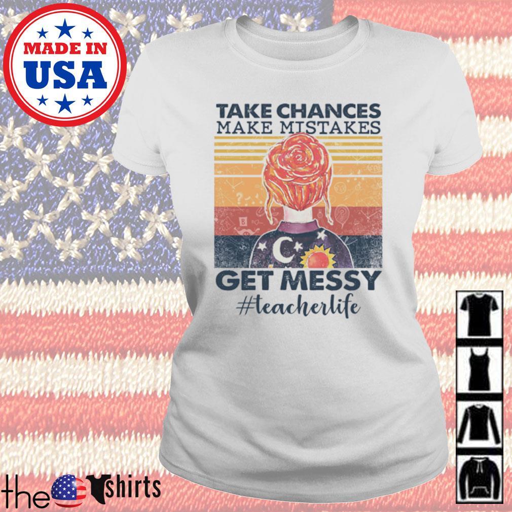 Take chances make mistakes get messy #teacherlife vintage s Ladies Tee White