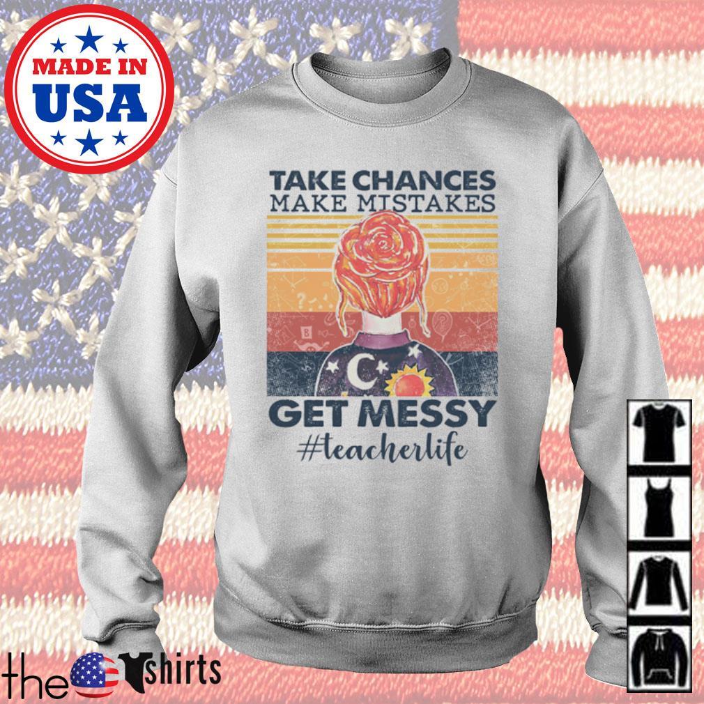 Take chances make mistakes get messy #teacherlife vintage s Sweater White