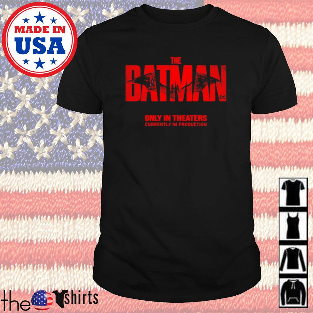 The Batman only in theaters currently in production shirt