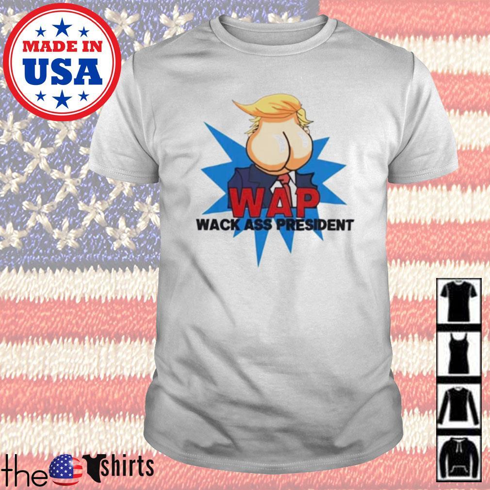 Trump Wap Wack Ass President shirt