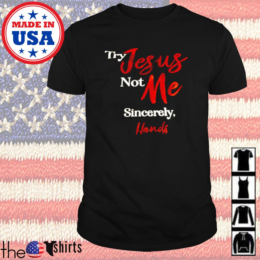 Try Jesus not me sincerely hands shirt