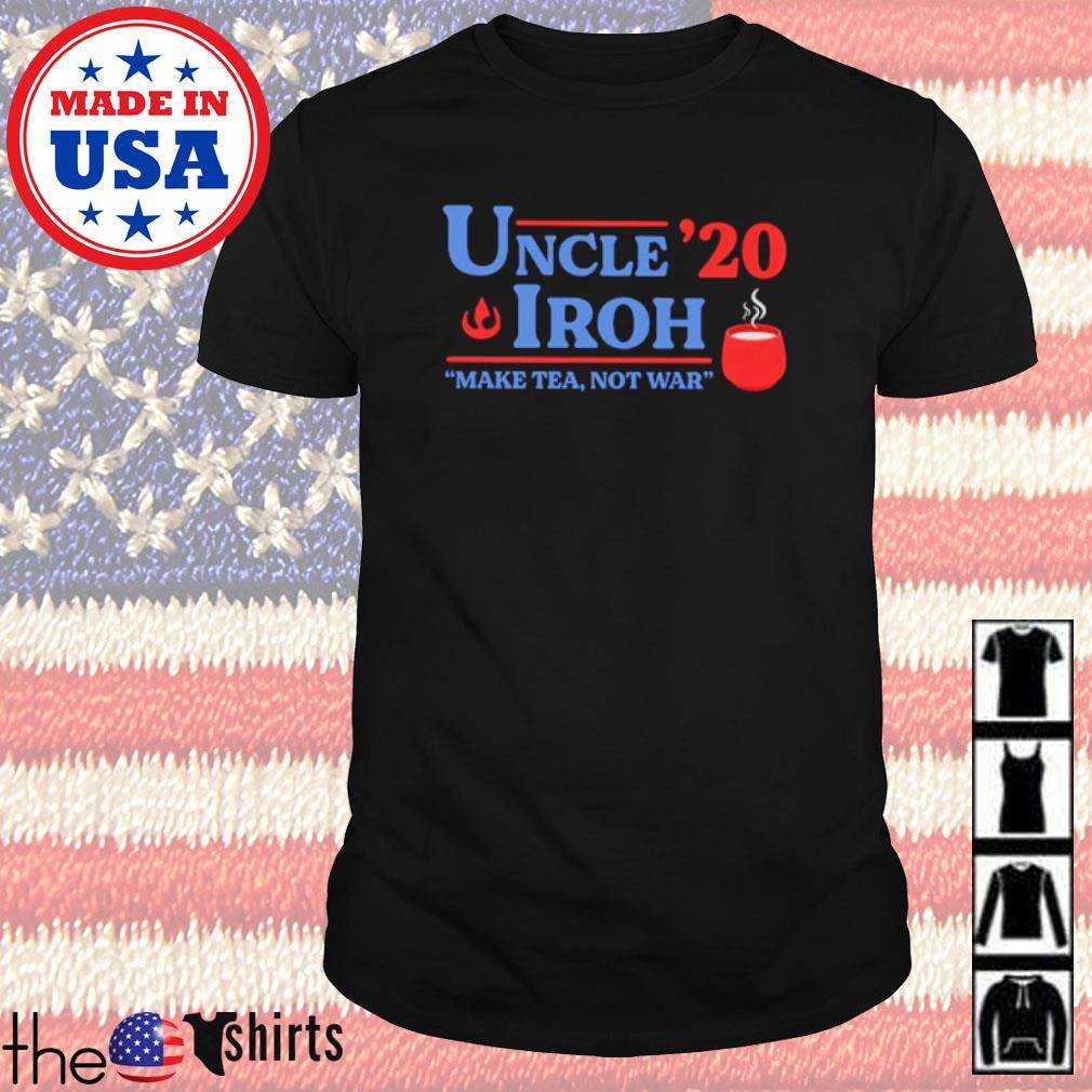 Uncle Iroh 2020 make tea not war shirt