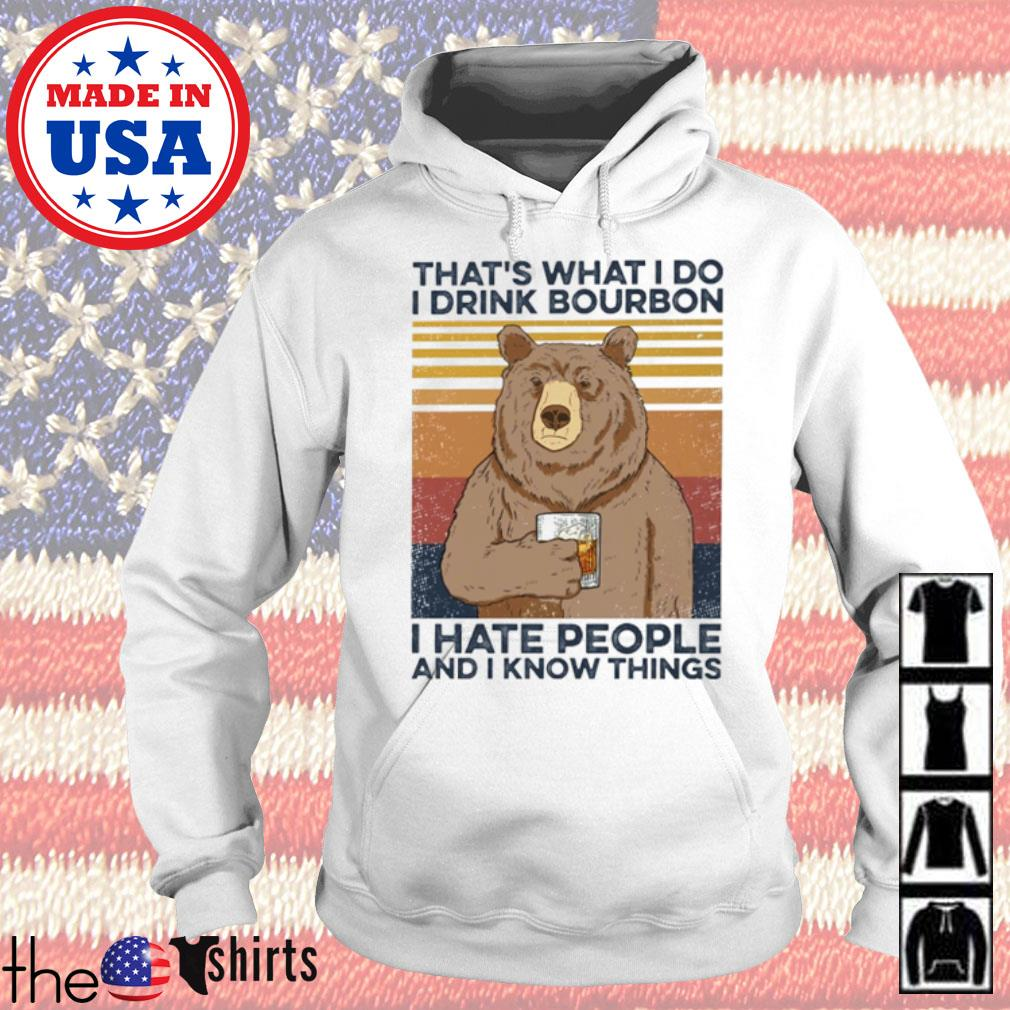 Vintage Bear that's what I do I drink bourbon I hate people and I know things s Hoodie White