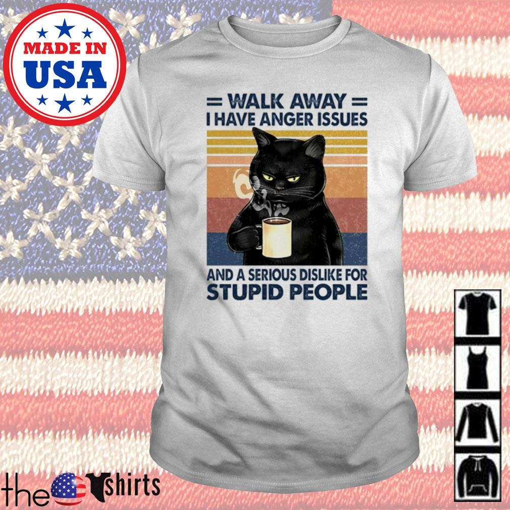 Vintage Black Cat walk away I have anger issues and a serious dislike for stupid people shirt
