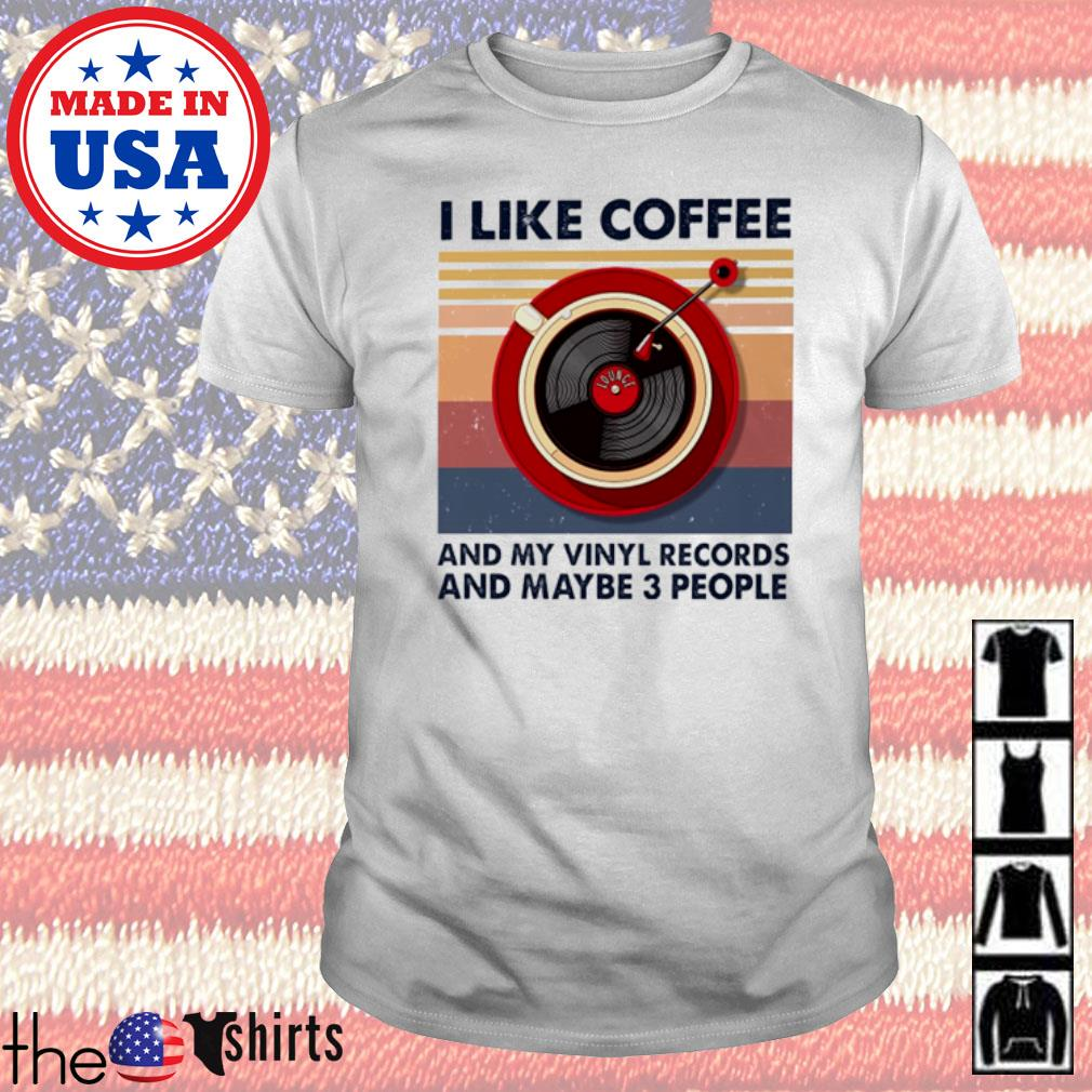 Vintage I like coffee and my vinyl records and maybe 3 people shirt