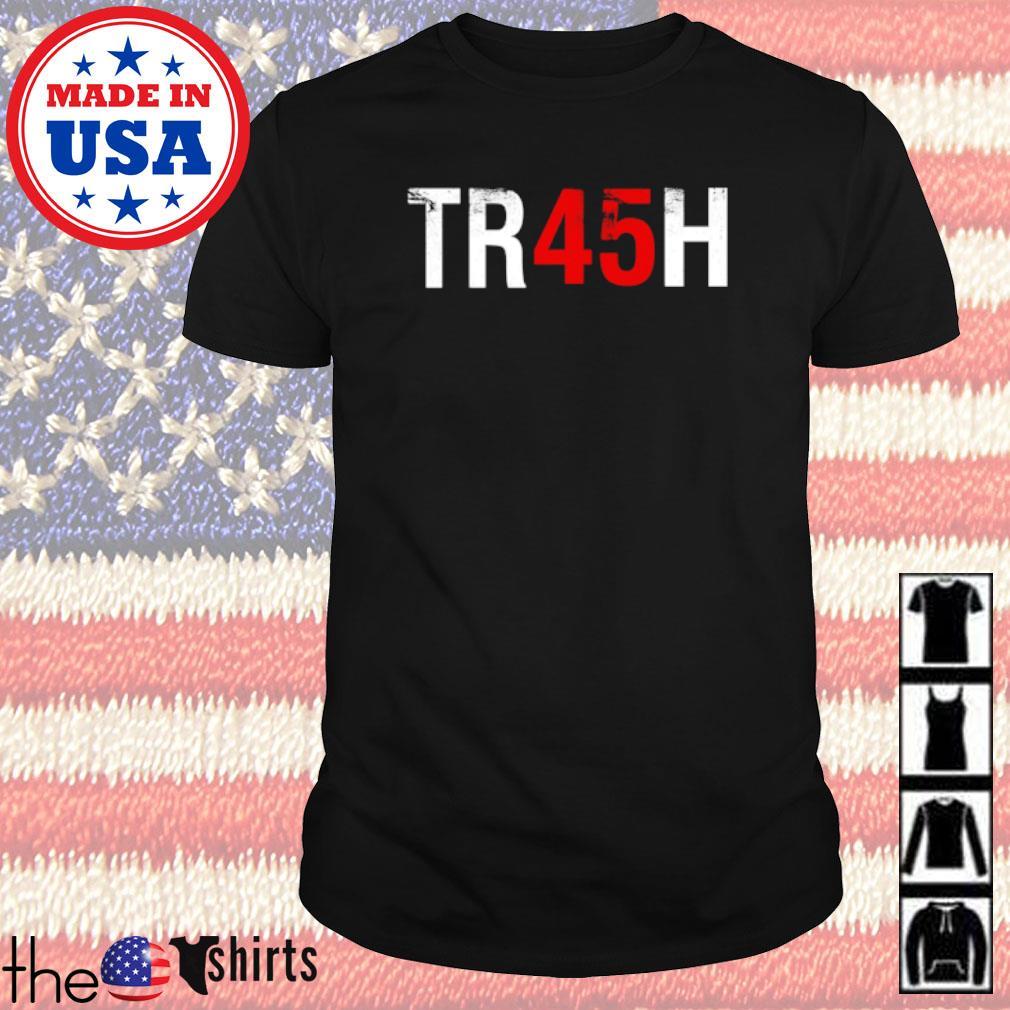 Anti Trump trash 45 shirt