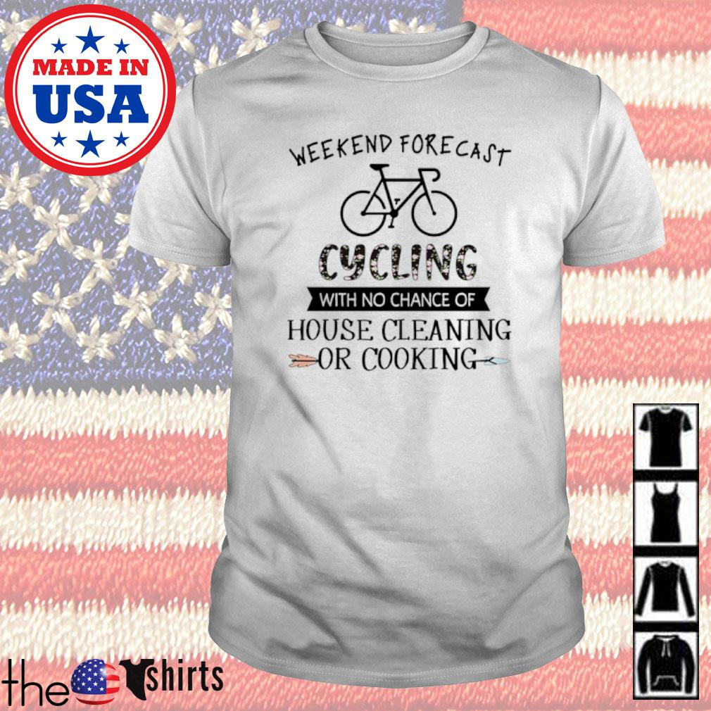 Bicycle Weekend Forecast Cycling with no chance of house cleaning or cooking shirt
