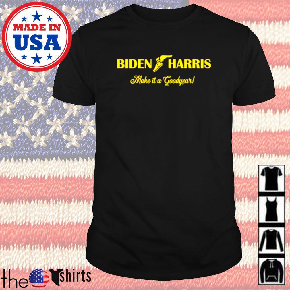 Biden Harris make it a goodyear shirt