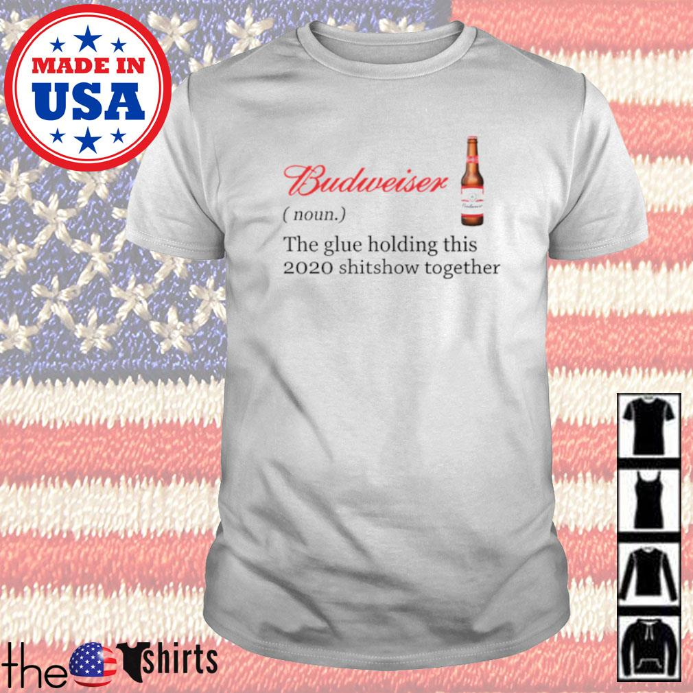 Budweiser definition meaning the glue holding this 2020 shitshow together shirt