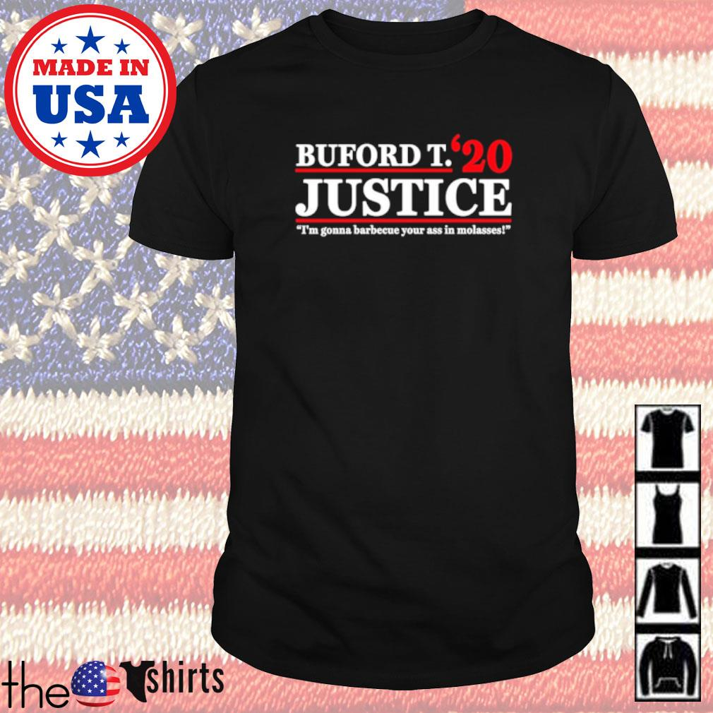 Buford T. Justice'20 I'm gonna barbecue your ass in molasses shirt