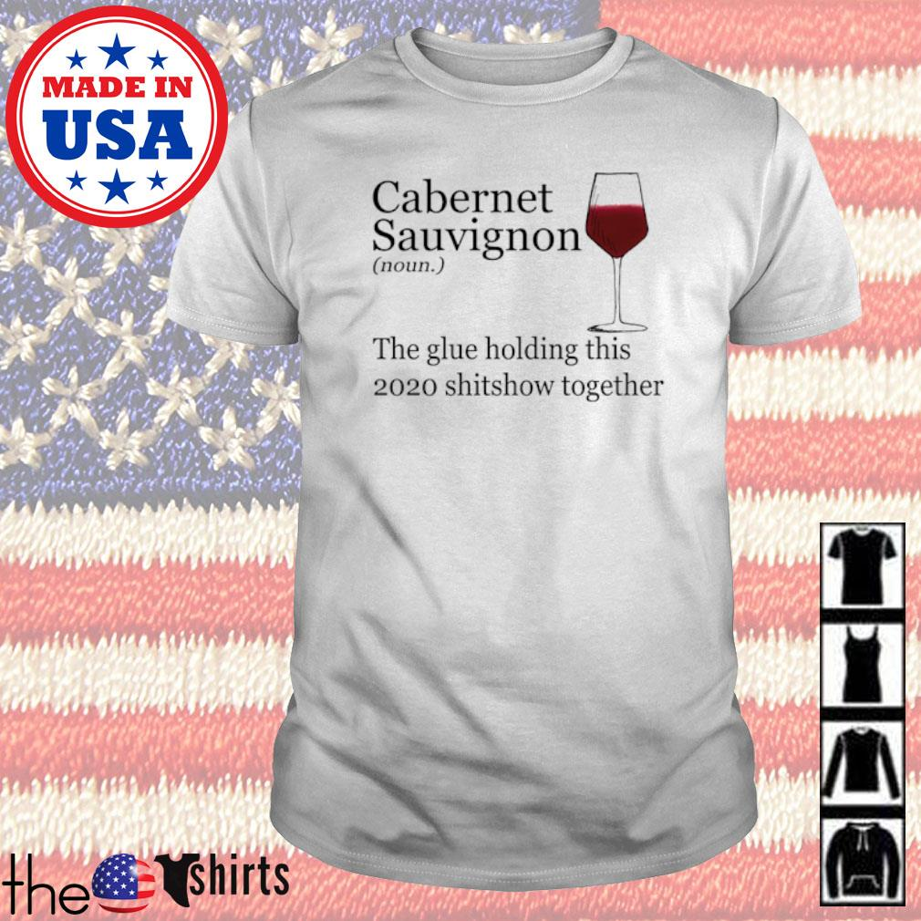 Cabernet Sauvignon noun the glue holding this 2020 shitshow together shirt