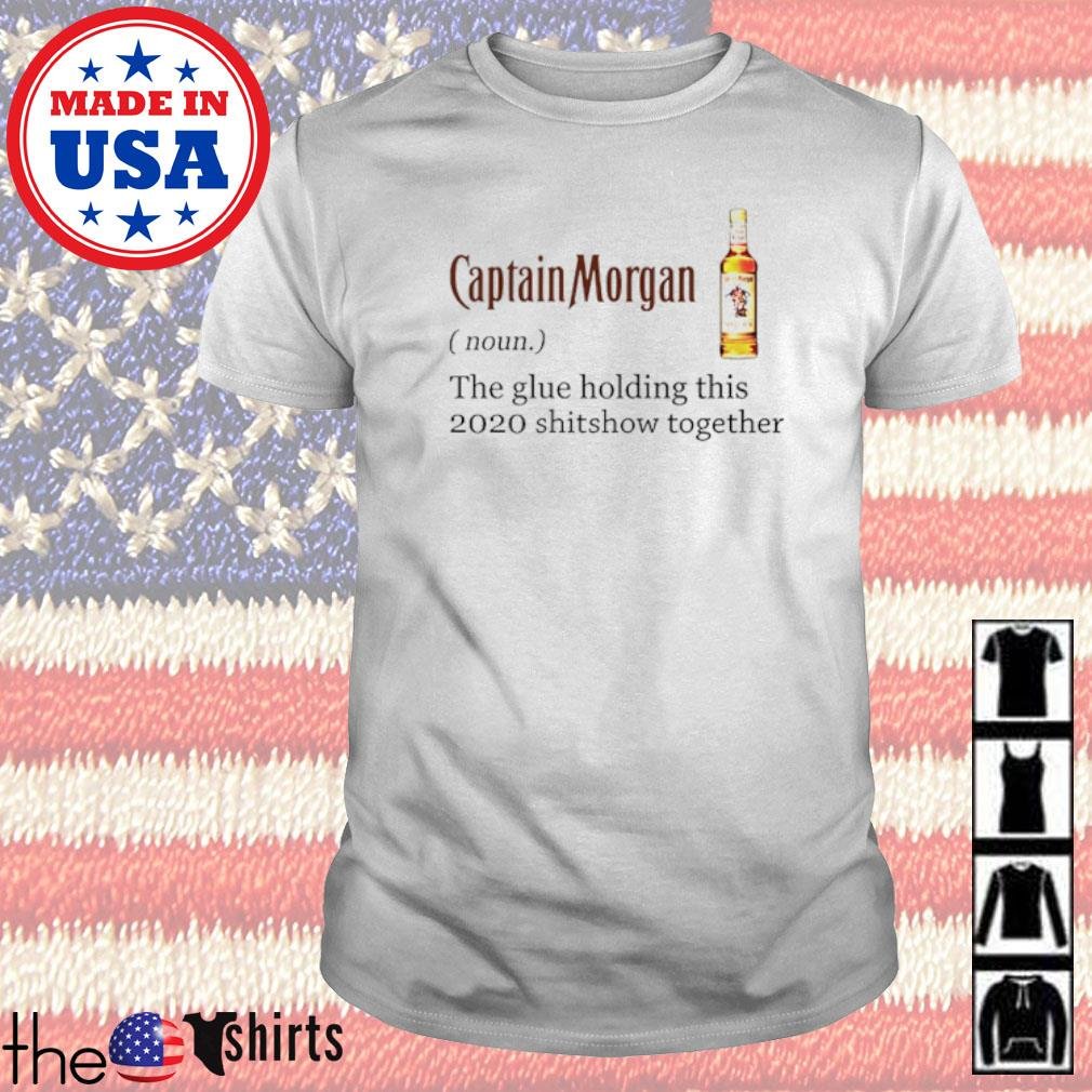 Captain Morgan definition meaning the glue holding this 2020 shitshow together shirt