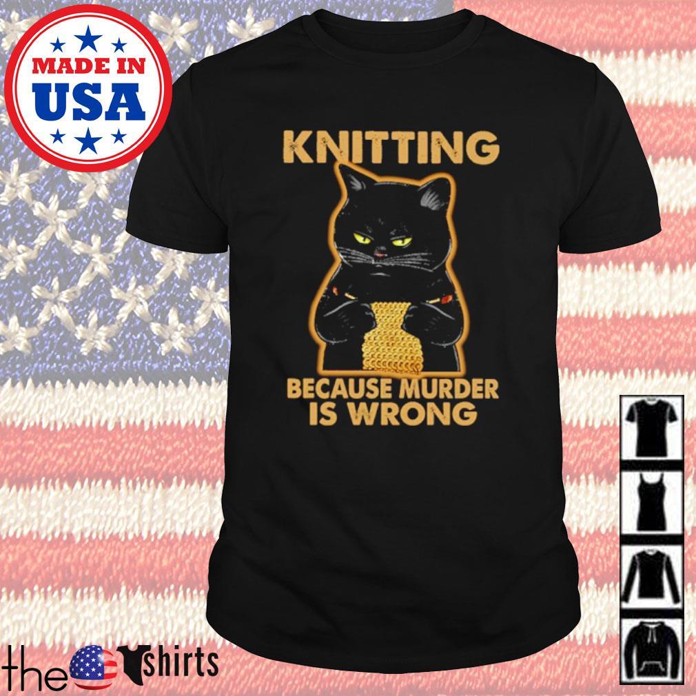Cat knitting because murder is wrong shirt