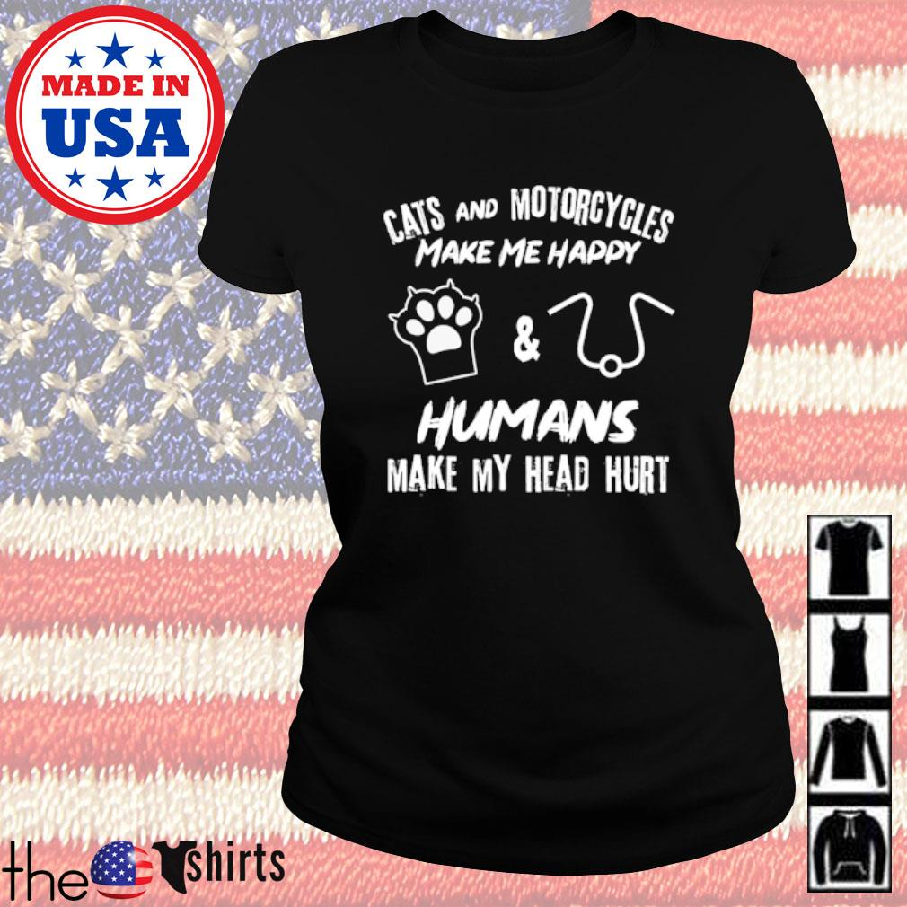 Cats and motorcycles make me happy humans make my head hurt s Ladies Tee Black