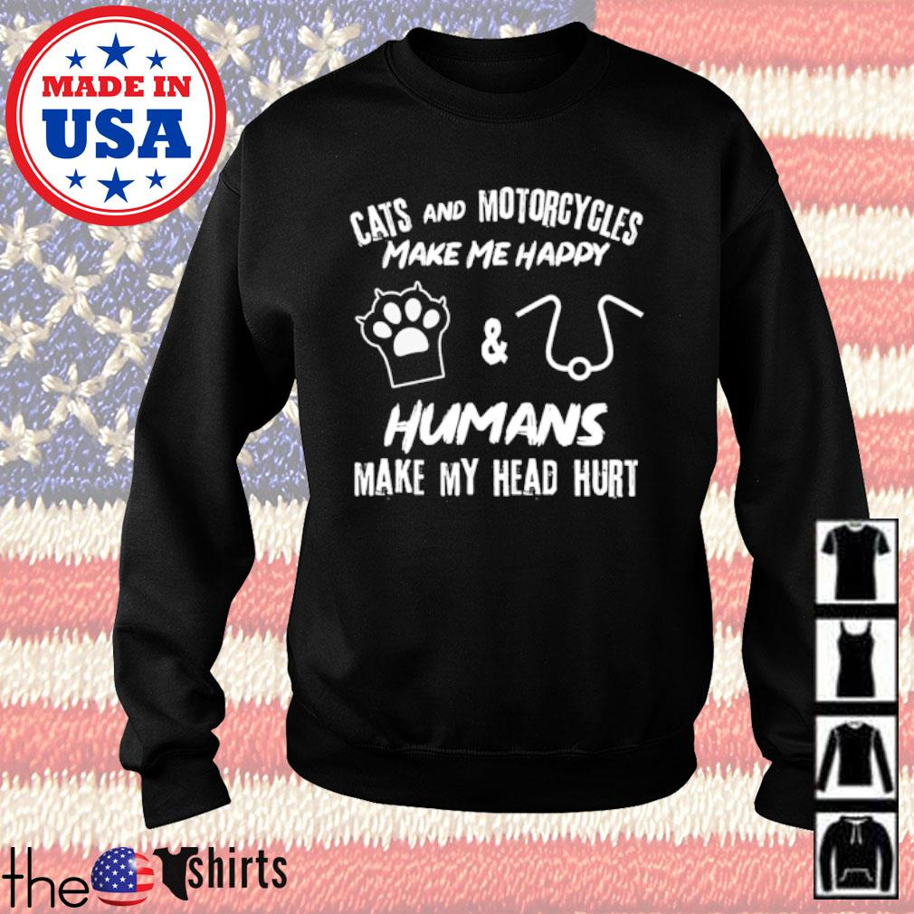 Cats and motorcycles make me happy humans make my head hurt s Sweater Black