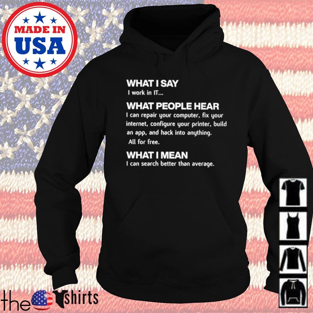 Computing what I say I work in IT what people hear what I mean I can search better s Hoodie Black