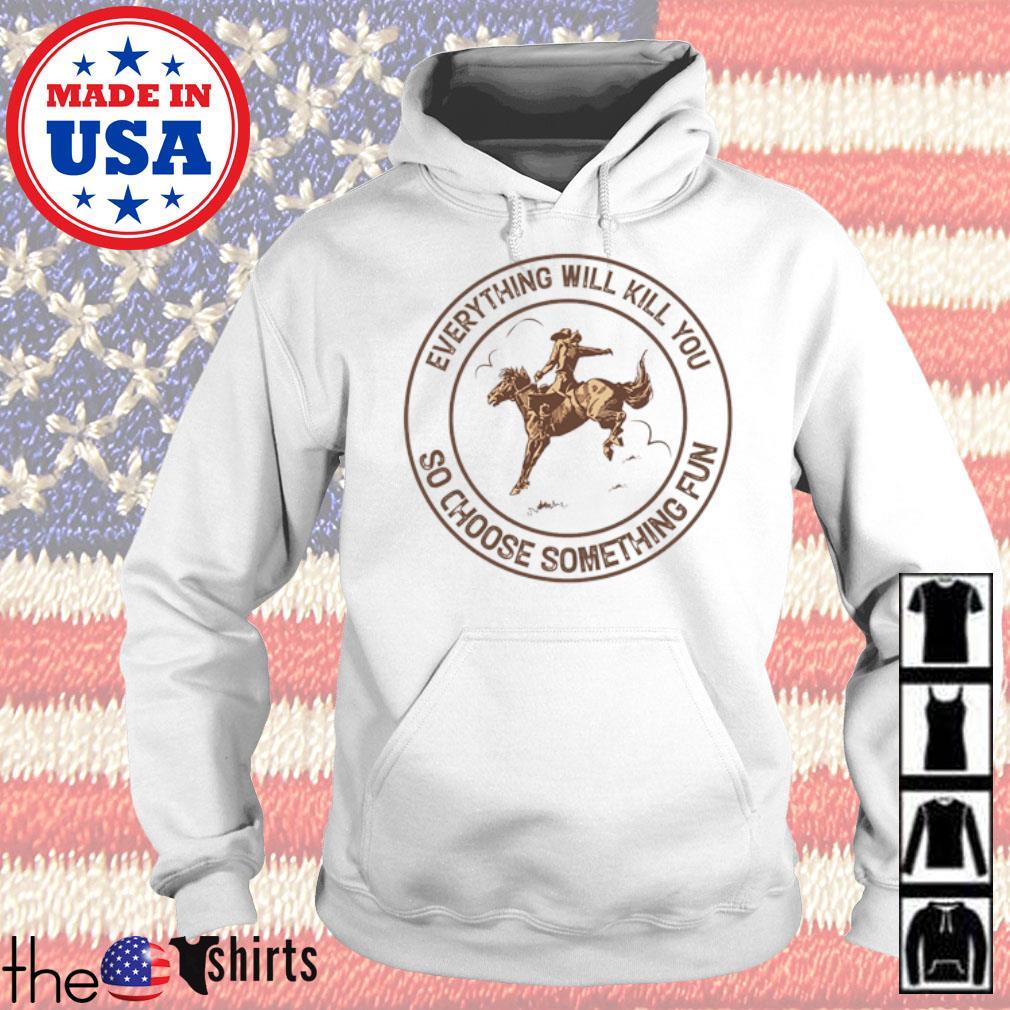 Cowboys everything will kill you so choose something fun s Hoodie White
