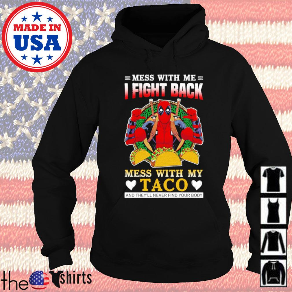 Deadpool mess with me I fight back mess with my Taco and they'll never find your body s Hoodie Black