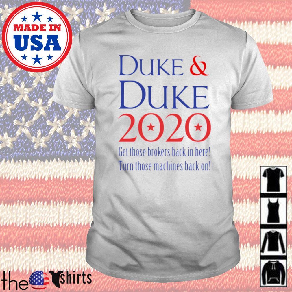 Duke and Duke 2020 get those brokers back in here turn those machines back on shirt
