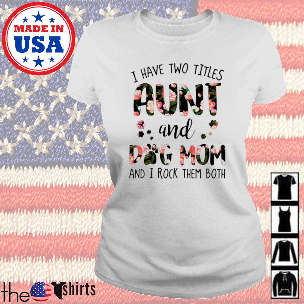 Floral I have two titles Aunt and dog mom and I rock them both s Ladies Tee White