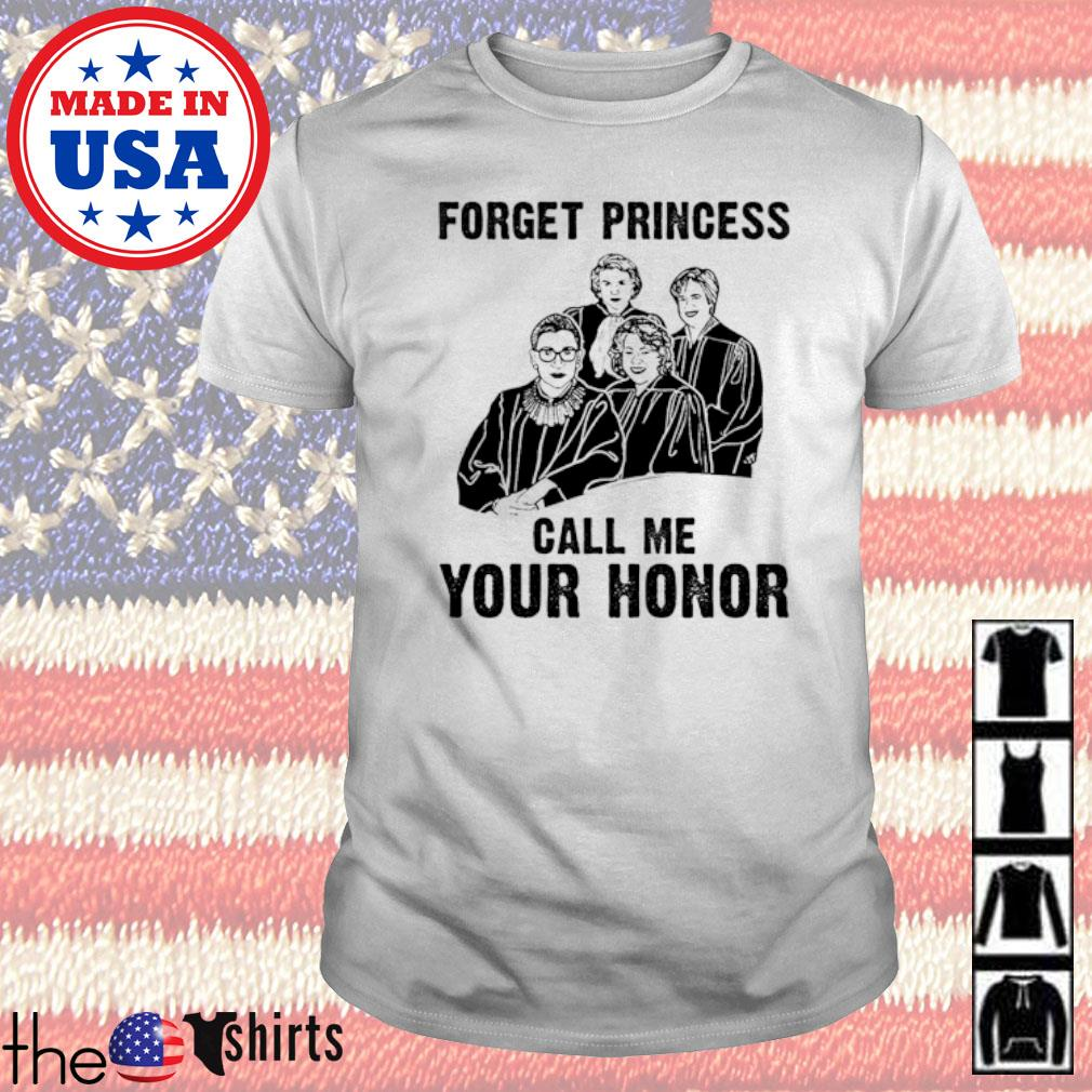 Forget princess call me your honor shirt