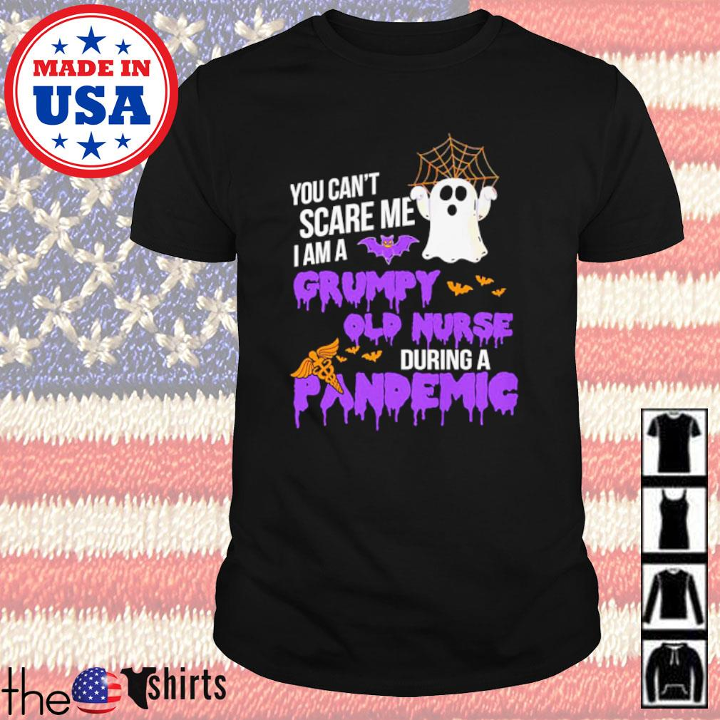 Ghost you can't scare me I am a grumpy old nurse during a pandemic Halloween shirt
