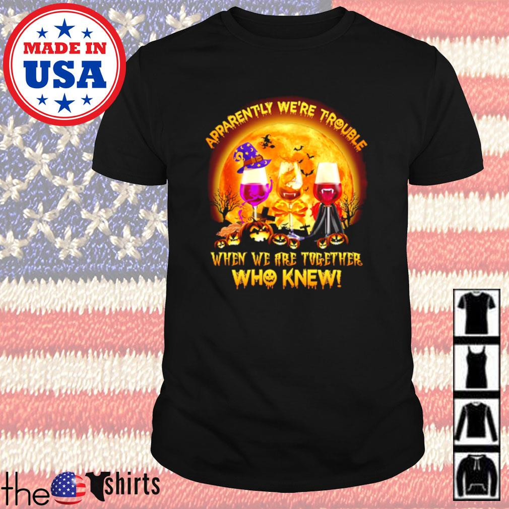 Halloween Witch Apparently we're trouble when we are together who knew shirt