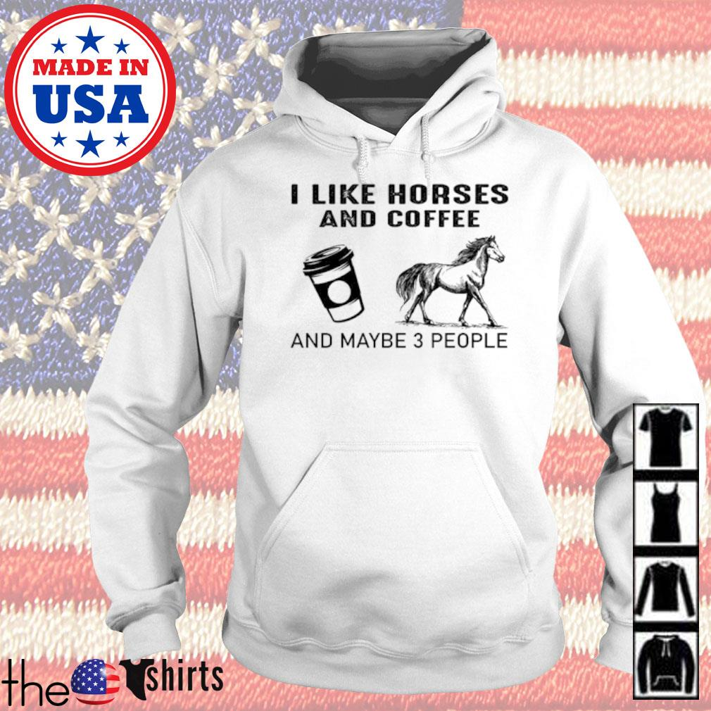 I like horse and coffee and maybe 3 people s Hoodie White